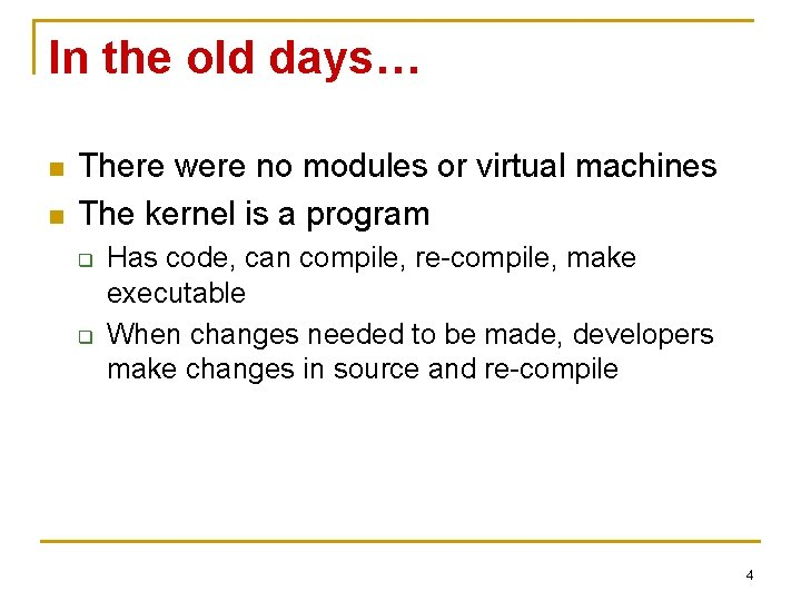 In the old days… n n There were no modules or virtual machines The