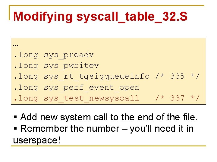 Modifying syscall_table_32. S …. long sys_preadv sys_pwritev sys_rt_tgsigqueueinfo /* 335 */ sys_perf_event_open sys_test_newsyscall /*
