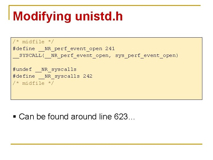 Modifying unistd. h /* midfile */ #define __NR_perf_event_open 241 __SYSCALL(__NR_perf_event_open, sys_perf_event_open) #undef __NR_syscalls #define