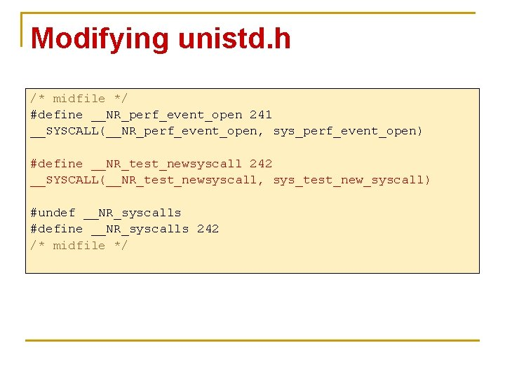 Modifying unistd. h /* midfile */ #define __NR_perf_event_open 241 __SYSCALL(__NR_perf_event_open, sys_perf_event_open) #define __NR_test_newsyscall 242