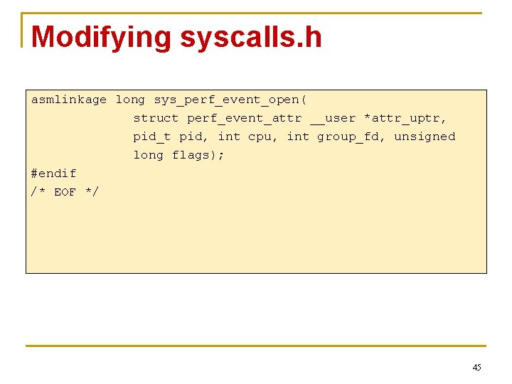 Modifying syscalls. h asmlinkage long sys_perf_event_open( struct perf_event_attr __user *attr_uptr, pid_t pid, int cpu,
