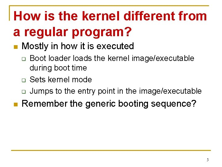 How is the kernel different from a regular program? n Mostly in how it