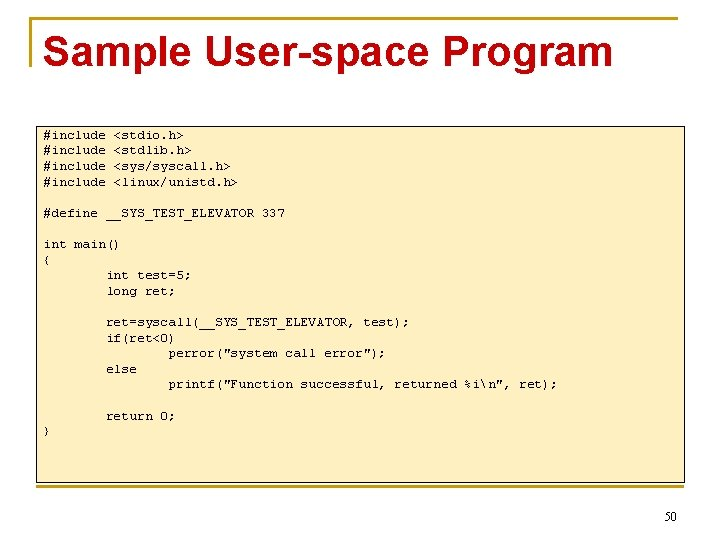 Sample User-space Program #include <stdio. h> <stdlib. h> <sys/syscall. h> <linux/unistd. h> #define __SYS_TEST_ELEVATOR