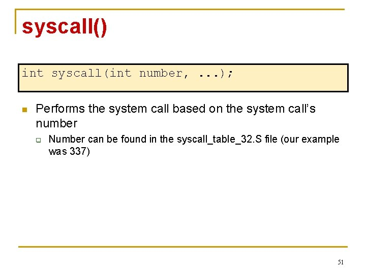 syscall() int syscall(int number, . . . ); n Performs the system call based