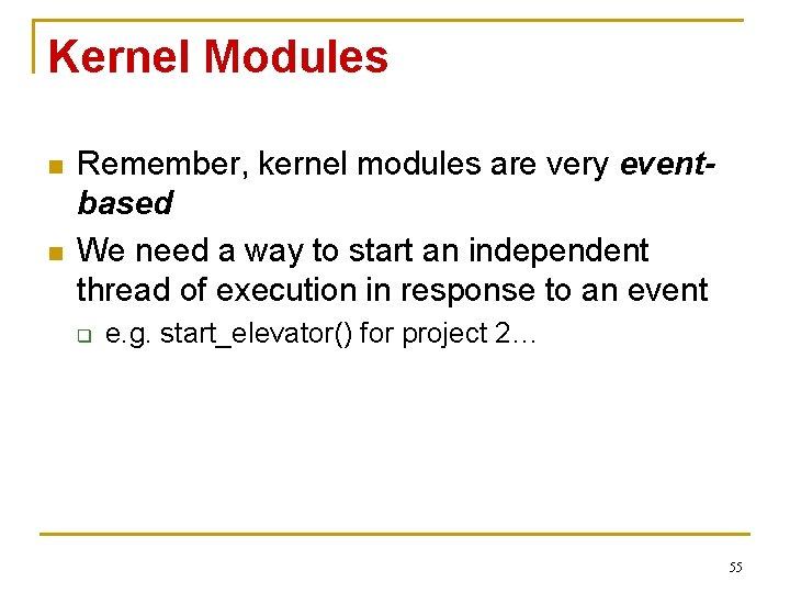 Kernel Modules n n Remember, kernel modules are very eventbased We need a way
