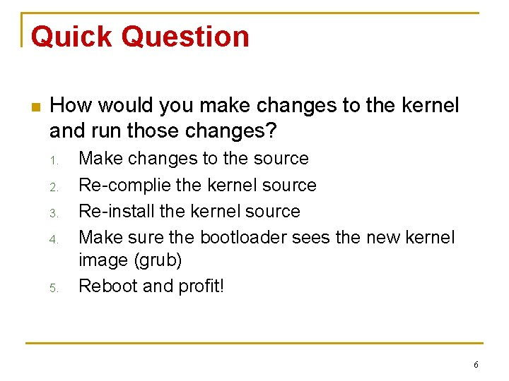 Quick Question n How would you make changes to the kernel and run those