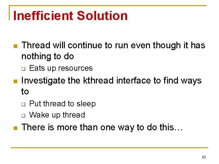 Inefficient Solution n Thread will continue to run even though it has nothing to
