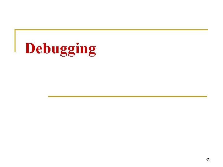 Debugging 63