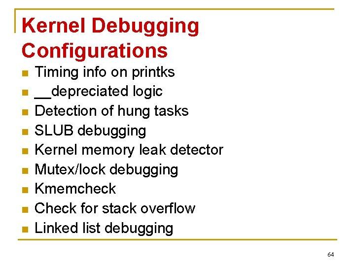 Kernel Debugging Configurations n n n n n Timing info on printks __depreciated logic