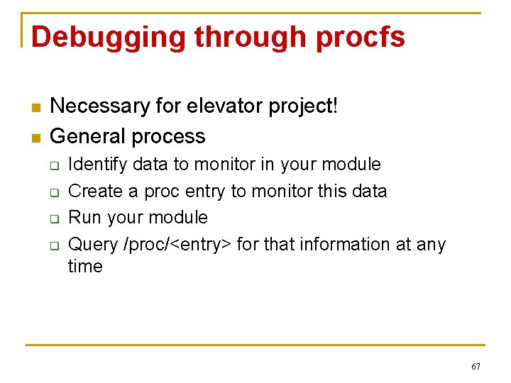 Debugging through procfs n n Necessary for elevator project! General process q q Identify