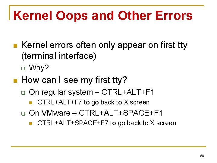 Kernel Oops and Other Errors n Kernel errors often only appear on first tty