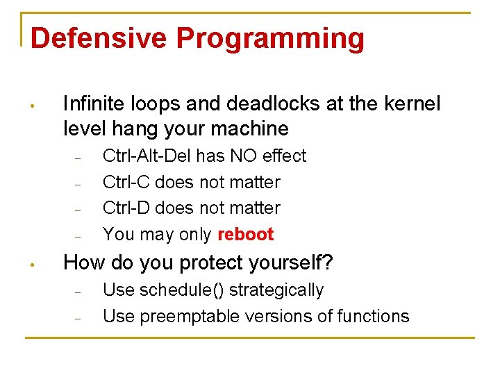 Defensive Programming • Infinite loops and deadlocks at the kernel level hang your machine