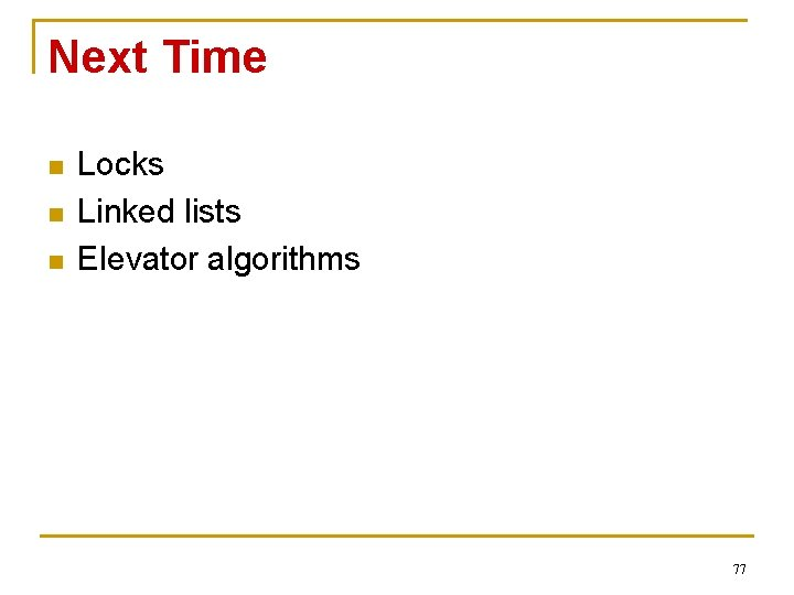 Next Time n n n Locks Linked lists Elevator algorithms 77