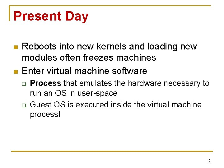Present Day n n Reboots into new kernels and loading new modules often freezes