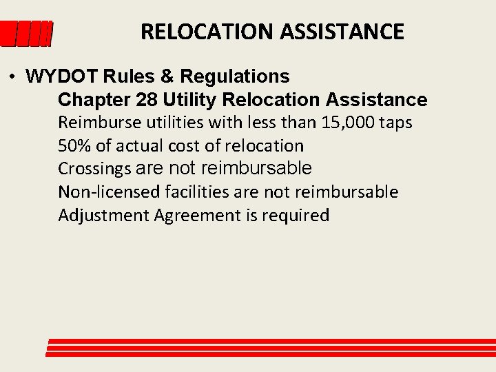 RELOCATION ASSISTANCE • WYDOT Rules & Regulations Chapter 28 Utility Relocation Assistance Reimburse utilities