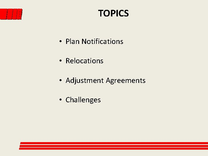 TOPICS • Plan Notifications • Relocations • Adjustment Agreements • Challenges