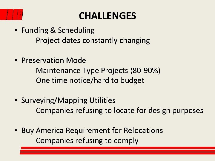 CHALLENGES • Funding & Scheduling Project dates constantly changing • Preservation Mode Maintenance Type