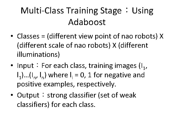 Multi-Class Training Stage:Using Adaboost • Classes = (different view point of nao robots) X