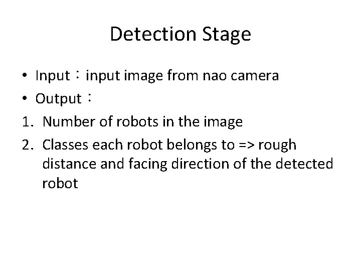 Detection Stage • Input:input image from nao camera • Output: 1. Number of robots
