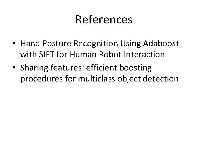 References • Hand Posture Recognition Using Adaboost with SIFT for Human Robot Interaction •