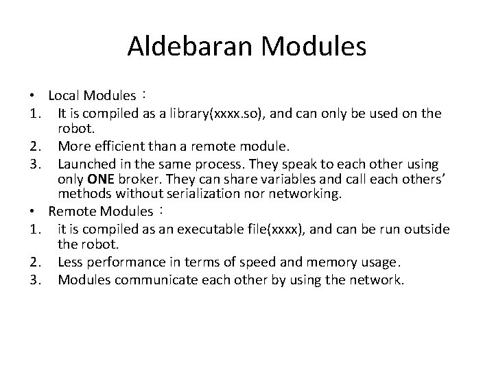 Aldebaran Modules • Local Modules: 1. It is compiled as a library(xxxx. so), and