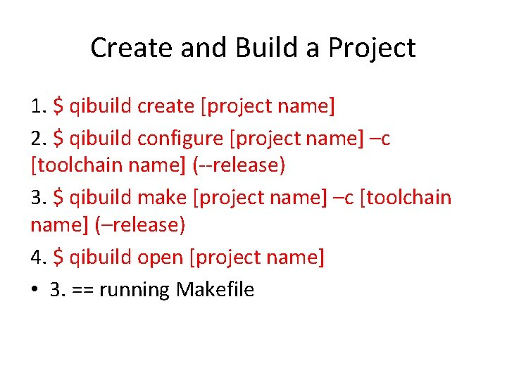 Create and Build a Project 1. $ qibuild create [project name] 2. $ qibuild