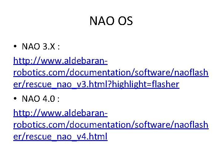 NAO OS • NAO 3. X : http: //www. aldebaranrobotics. com/documentation/software/naoflash er/rescue_nao_v 3. html?