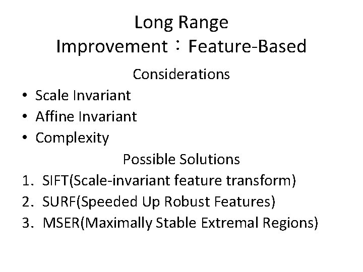 Long Range Improvement:Feature-Based Considerations • Scale Invariant • Affine Invariant • Complexity Possible Solutions
