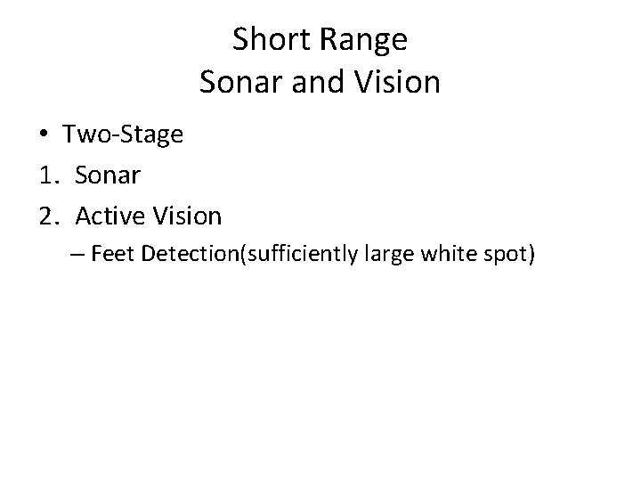 Short Range Sonar and Vision • Two-Stage 1. Sonar 2. Active Vision – Feet