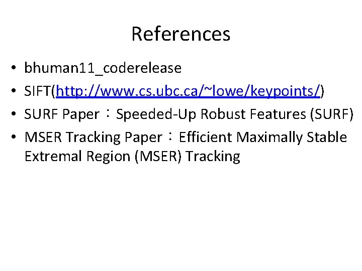 References • • bhuman 11_coderelease SIFT(http: //www. cs. ubc. ca/~lowe/keypoints/) SURF Paper:Speeded-Up Robust Features
