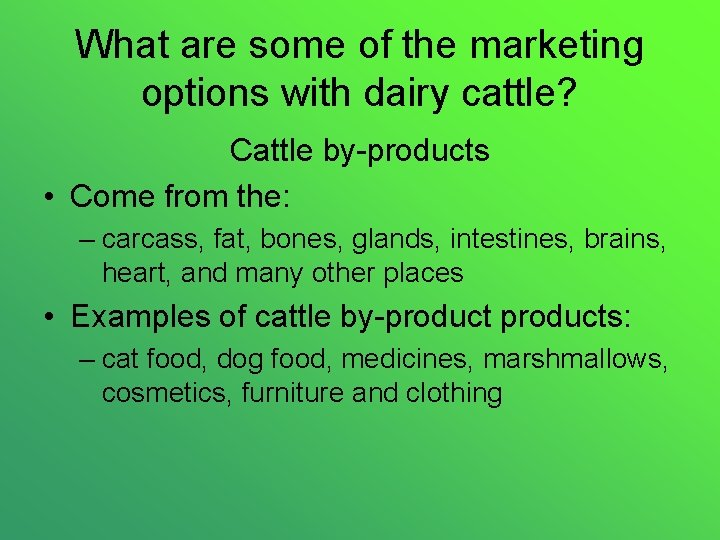 What are some of the marketing options with dairy cattle? Cattle by-products • Come