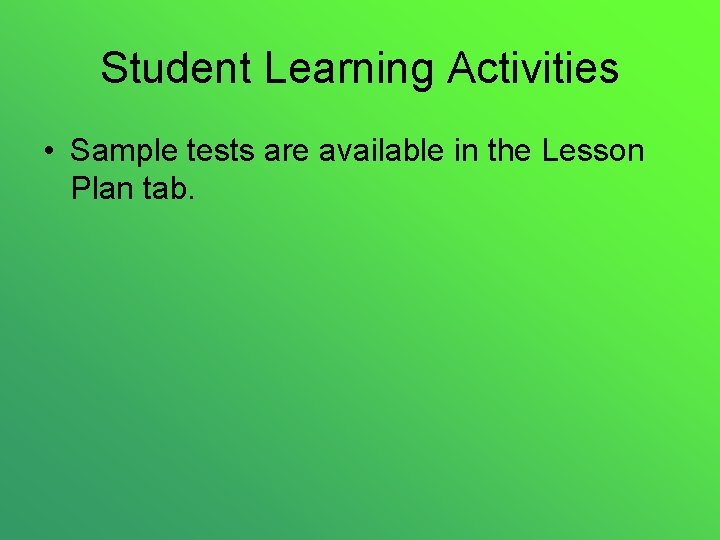 Student Learning Activities • Sample tests are available in the Lesson Plan tab.