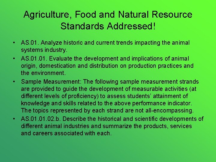 Agriculture, Food and Natural Resource Standards Addressed! • AS. 01. Analyze historic and current