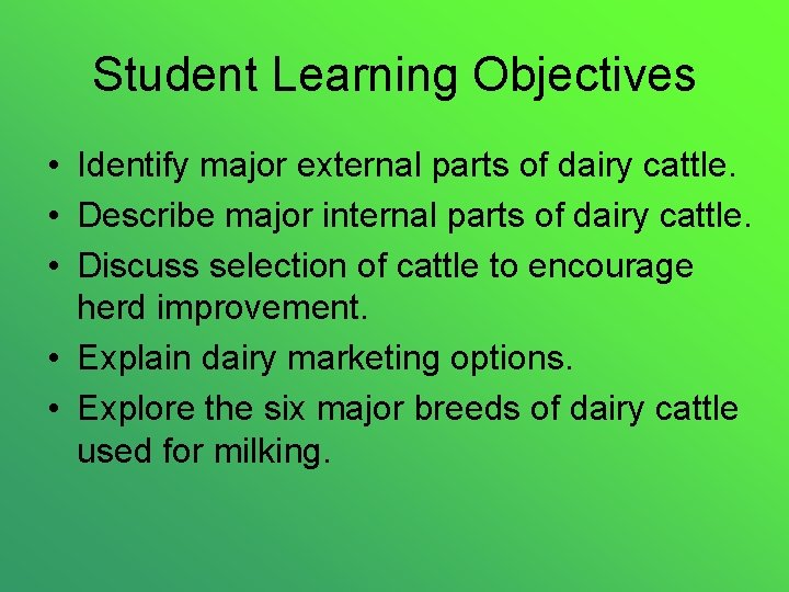 Student Learning Objectives • Identify major external parts of dairy cattle. • Describe major