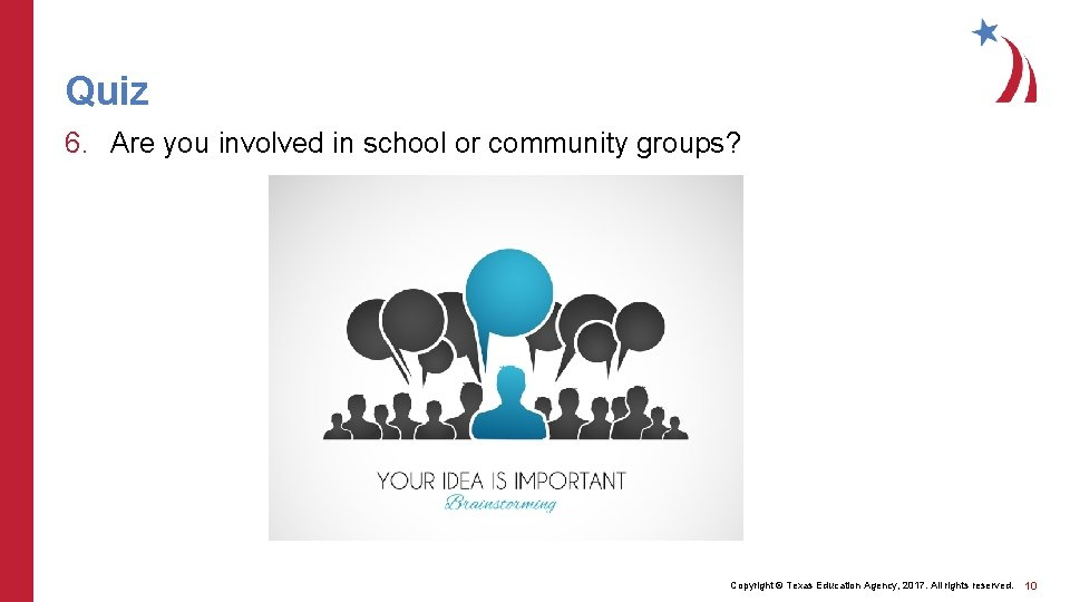 Quiz 6. Are you involved in school or community groups? Copyright © Texas Education