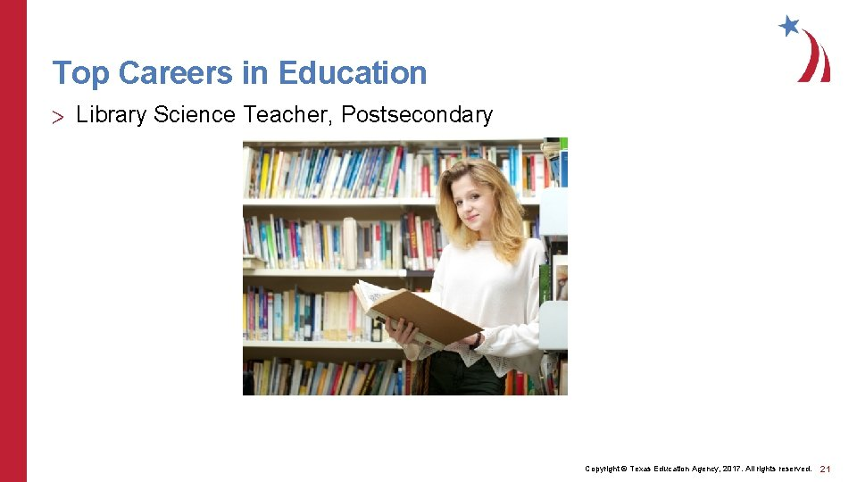 Top Careers in Education > Library Science Teacher, Postsecondary Copyright © Texas Education Agency,