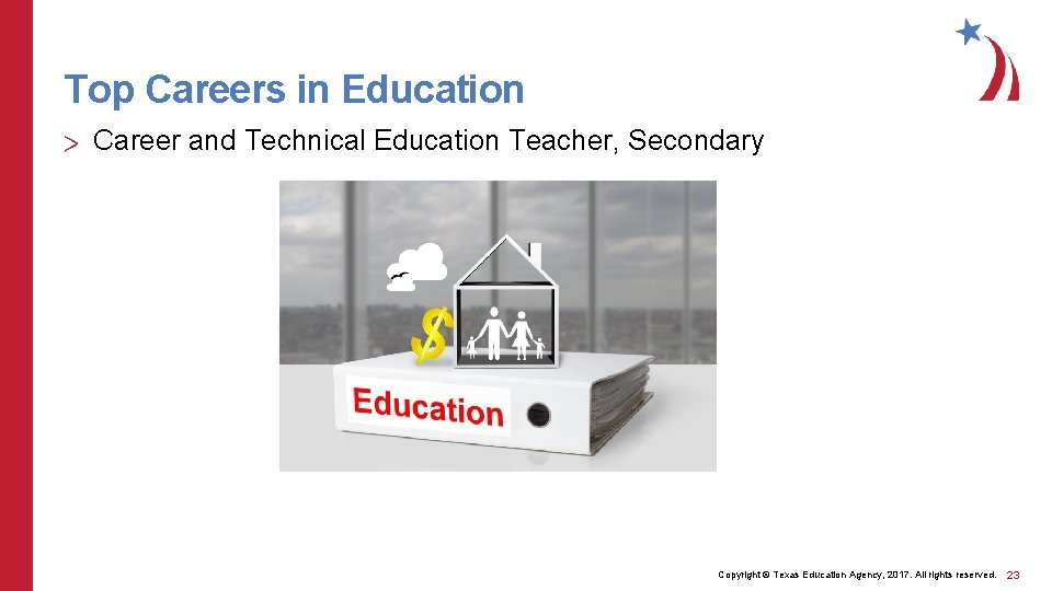 Top Careers in Education > Career and Technical Education Teacher, Secondary Copyright © Texas