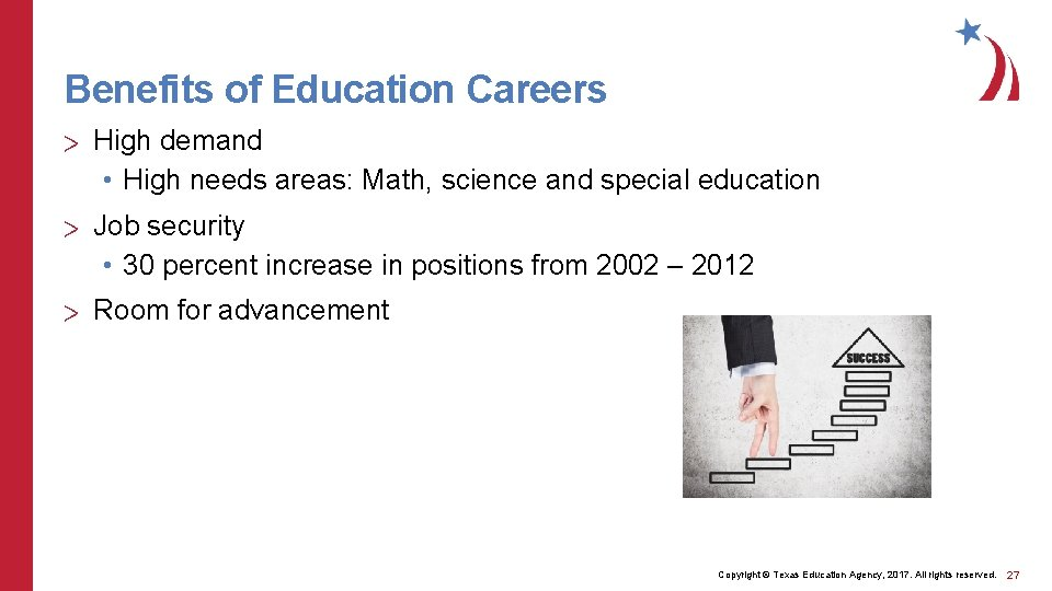 Benefits of Education Careers > High demand • High needs areas: Math, science and