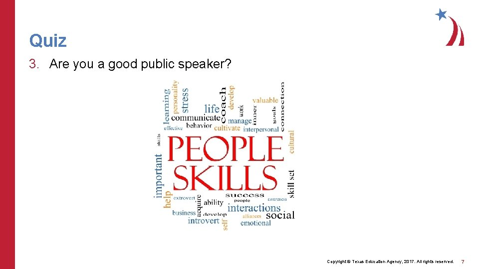 Quiz 3. Are you a good public speaker? Copyright © Texas Education Agency, 2017.