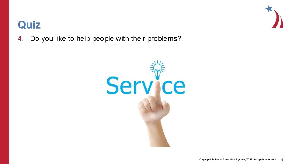 Quiz 4. Do you like to help people with their problems? Copyright © Texas