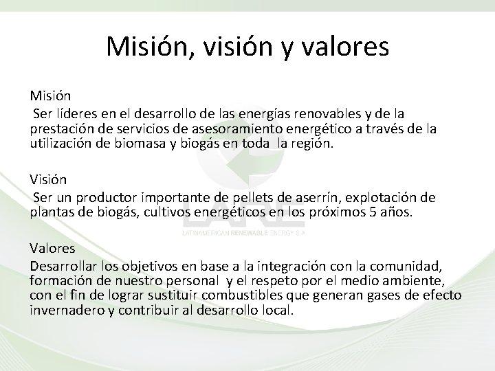 Misión, visión y valores Misión Ser líderes en el desarrollo de las energías renovables