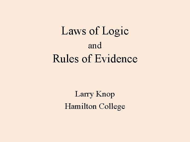 Laws of Logic and Rules of Evidence Larry Knop Hamilton College