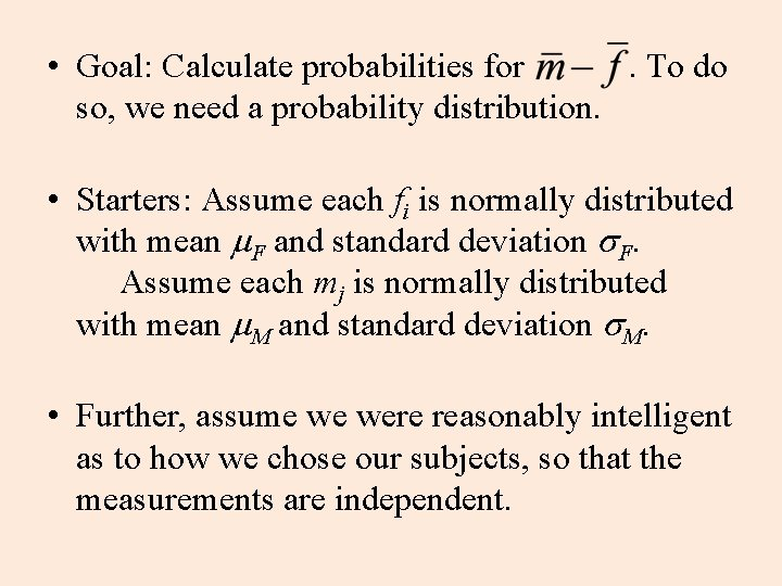 • Goal: Calculate probabilities for . To do so, we need a probability