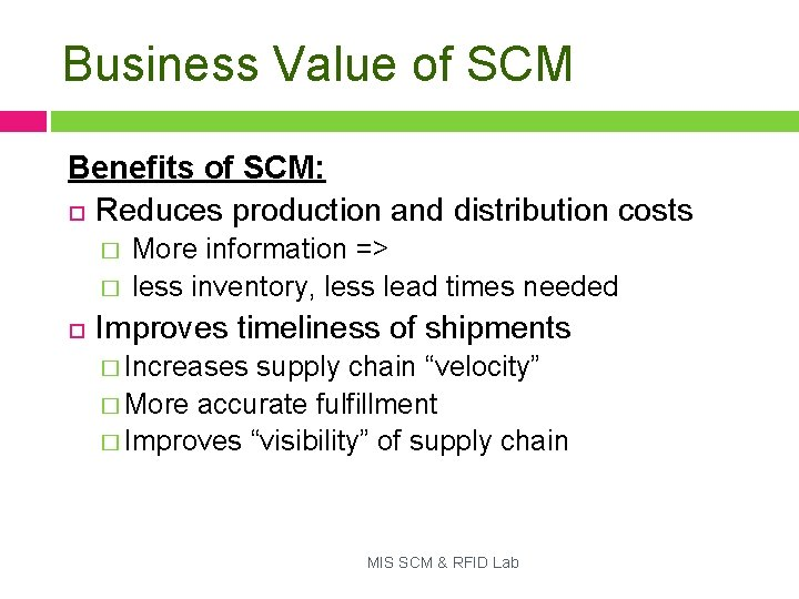 Business Value of SCM Benefits of SCM: Reduces production and distribution costs � �