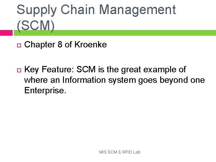 Supply Chain Management (SCM) Chapter 8 of Kroenke Key Feature: SCM is the great