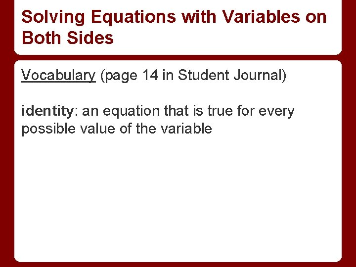 Solving Equations with Variables on Both Sides Vocabulary (page 14 in Student Journal) identity:
