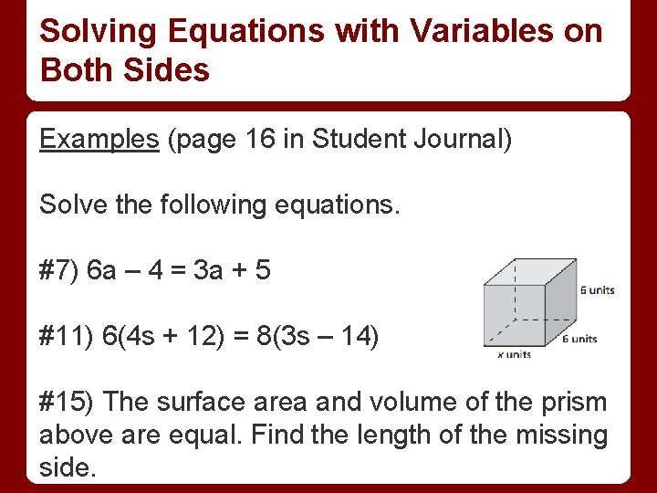 Solving Equations with Variables on Both Sides Examples (page 16 in Student Journal) Solve