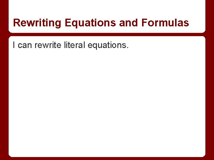 Rewriting Equations and Formulas I can rewrite literal equations.