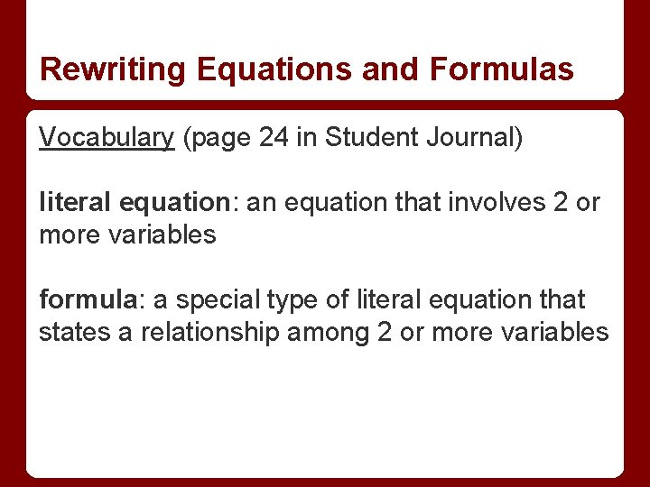 Rewriting Equations and Formulas Vocabulary (page 24 in Student Journal) literal equation: an equation