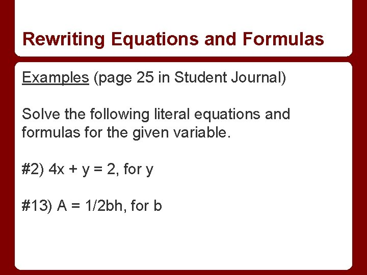 Rewriting Equations and Formulas Examples (page 25 in Student Journal) Solve the following literal